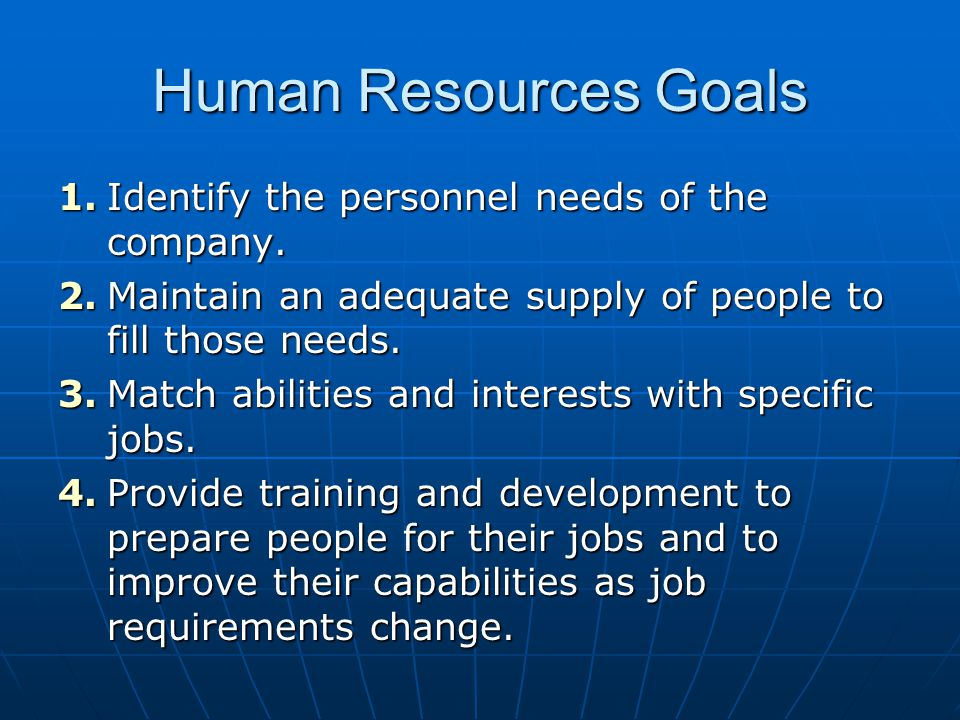 Human Resources Goals 1.Identify the personnel needs of the company.