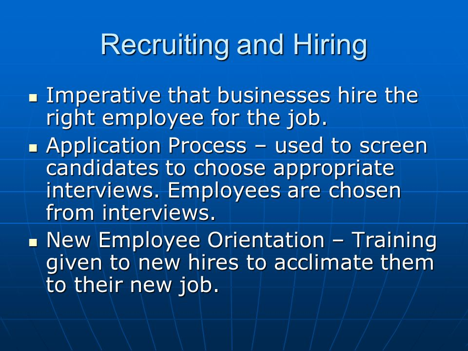Recruiting and Hiring Imperative that businesses hire the right employee for the job.