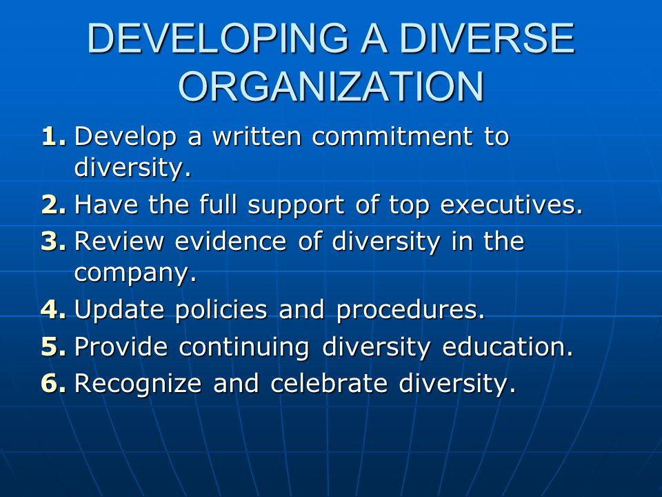 DEVELOPING A DIVERSE ORGANIZATION 1.Develop a written commitment to diversity.