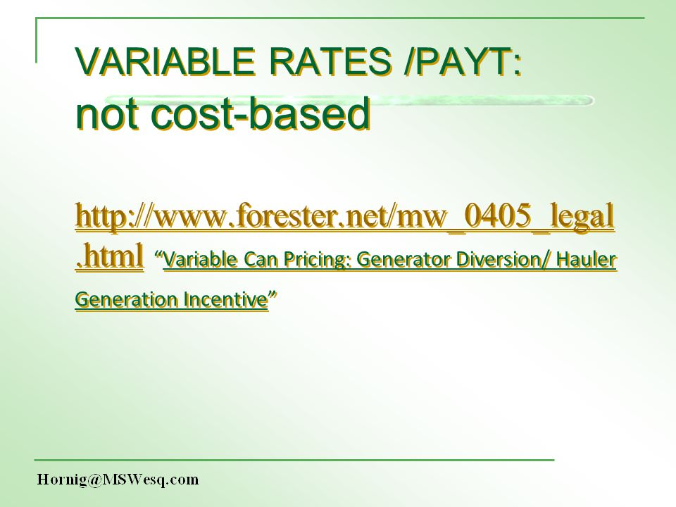 VARIABLE RATES /PAYT: not cost-based http://www.forester.net/mw_0405_legal.htmlVariable Can Pricing: Generator Diversion/ Hauler Generation Incentive