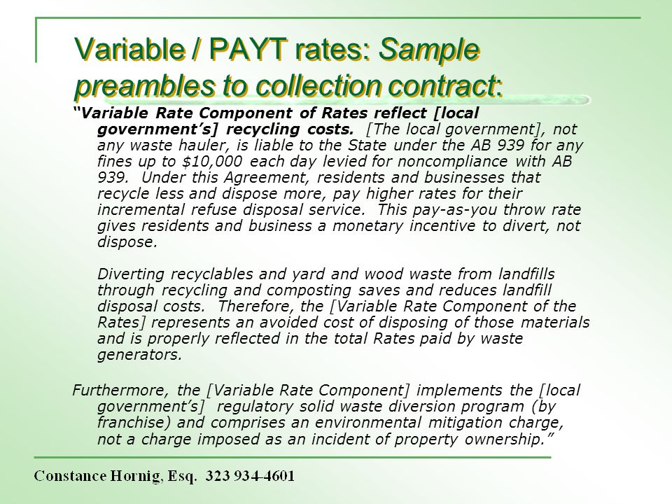 Variable / PAYT rates: Sample preambles to collection contract: Variable Rate Component of Rates reflect [local governments] recycling costs. [The loc