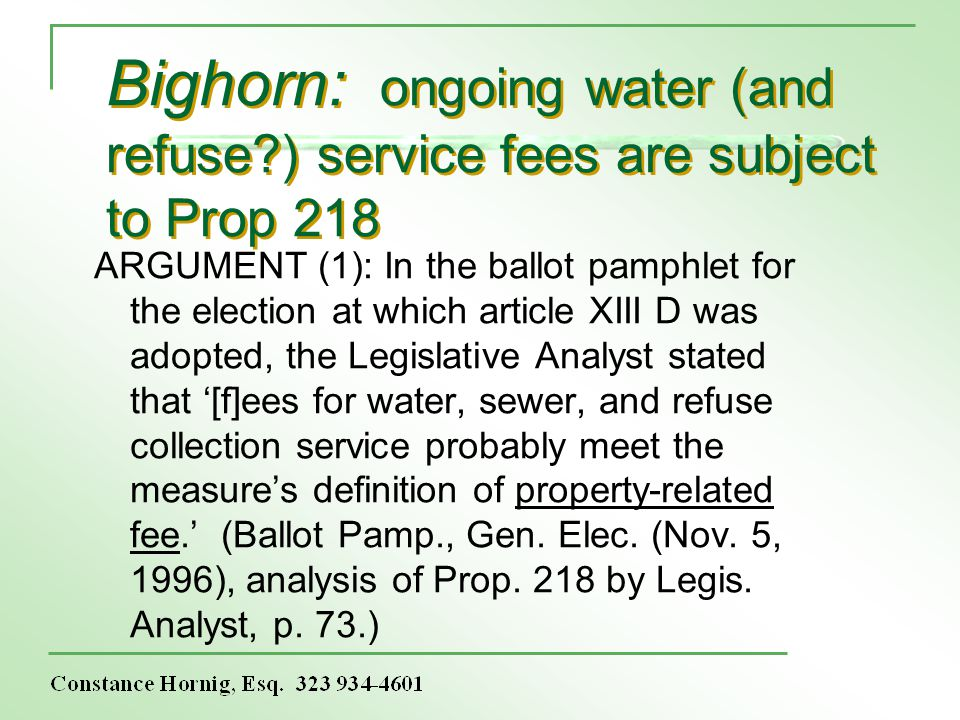 Bighorn: ongoing water (and refuse?) service fees are subject to Prop 218 ARGUMENT (1): In the ballot pamphlet for the election at which article XIII D was adopted, the Legislative Analyst stated that [f]ees for water, sewer, and refuse collection service probably meet the measures definition of property-related fee.