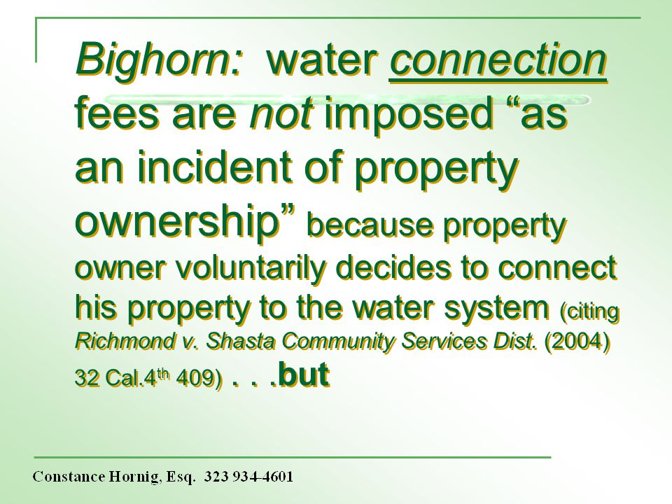 Bighorn: water connection fees are not imposed as an incident of property ownership because property owner voluntarily decides to connect his property to the water system (citing Richmond v.