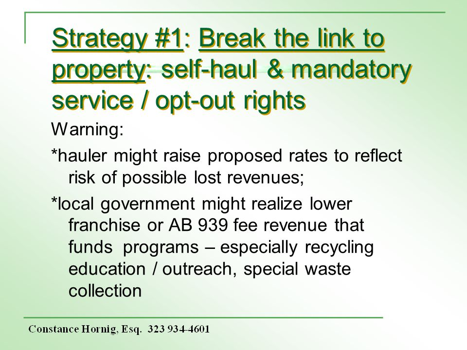 Strategy #1: Break the link to property: self-haul & mandatory service / opt-out rights Warning: *hauler might raise proposed rates to reflect risk of