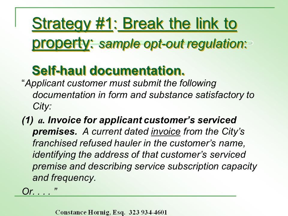 Strategy #1: Break the link to property: sample opt-out regulation: Self-haul documentation. Applicant customer must submit the following documentatio