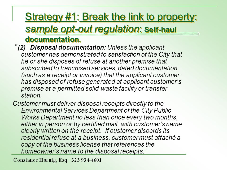 Strategy #1: Break the link to property: sample opt-out regulation: Self-haul documentation. (2) Disposal documentation: Unless the applicant customer