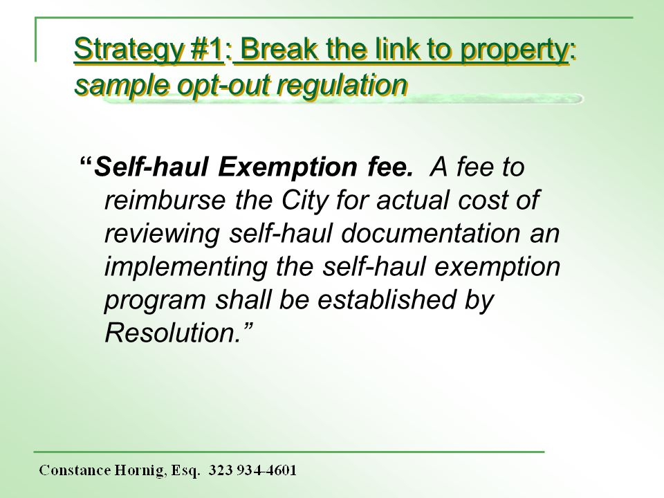 Strategy #1: Break the link to property: sample opt-out regulation Self-haul Exemption fee. A fee to reimburse the City for actual cost of reviewing s