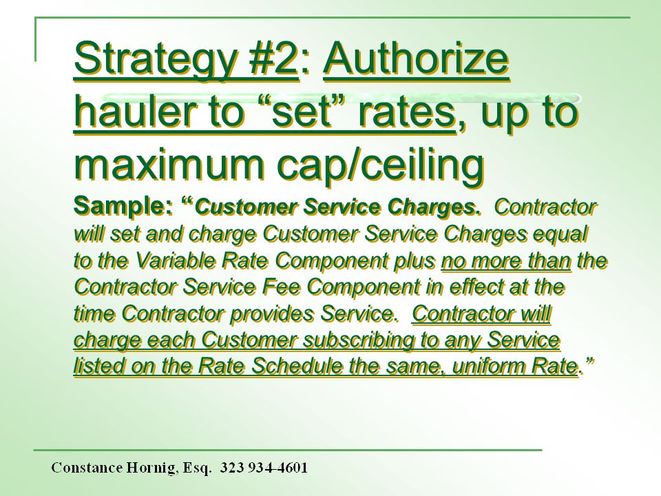 Strategy #2: Authorize hauler to set rates, up to maximum cap/ceiling Sample: Customer Service Charges.