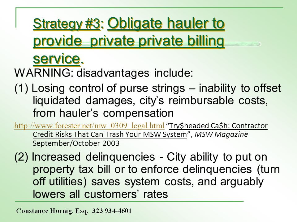 Strategy #3: Obligate hauler to provide private private billing service. WARNING: disadvantages include: (1) Losing control of purse strings – inabili