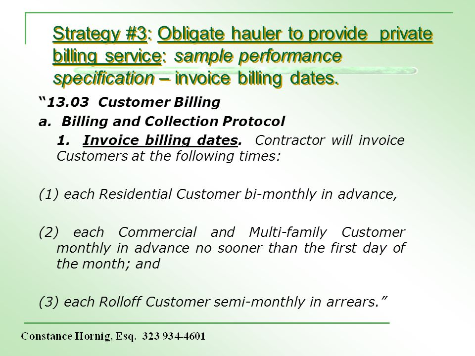 Strategy #3: Obligate hauler to provide private billing service: sample performance specification – invoice billing dates. 13.03 Customer Billing a. B