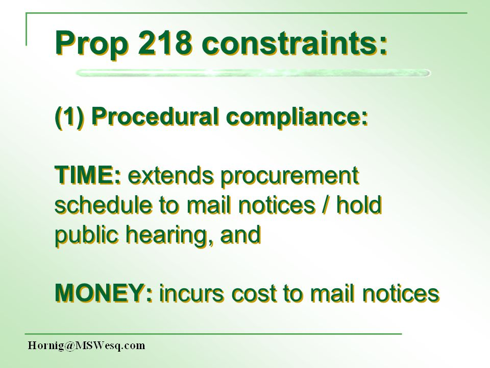Prop 218 constraints: (1) Procedural compliance: TIME: extends procurement schedule to mail notices / hold public hearing, and MONEY: incurs cost to m