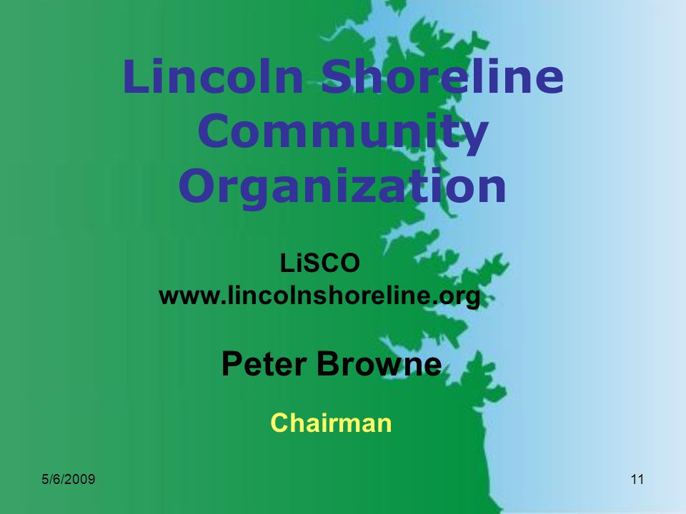 5/6/200911 Peter Browne Lincoln Shoreline Community Organization LiSCO www.lincolnshoreline.org Chairman