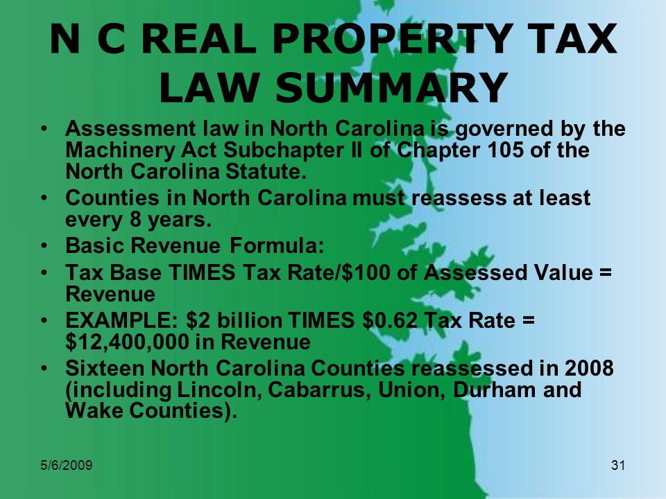 5/6/200931 N C REAL PROPERTY TAX LAW SUMMARY Assessment law in North Carolina is governed by the Machinery Act Subchapter II of Chapter 105 of the North Carolina Statute.