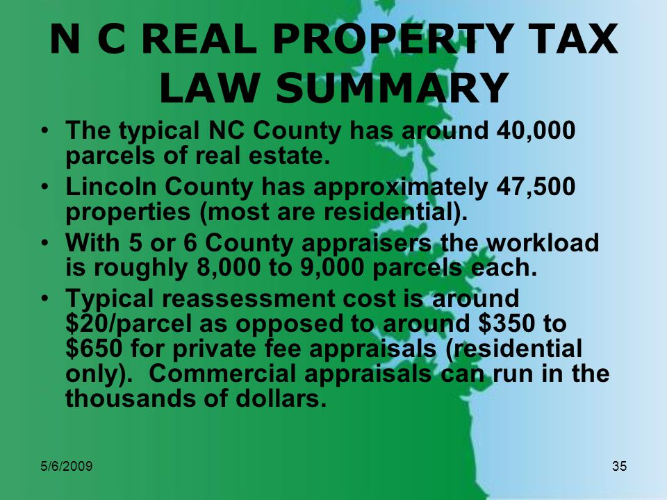 5/6/200935 N C REAL PROPERTY TAX LAW SUMMARY The typical NC County has around 40,000 parcels of real estate.