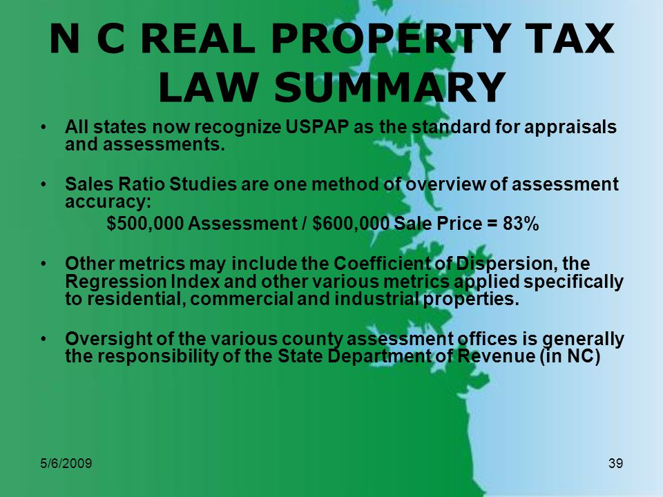 5/6/200939 N C REAL PROPERTY TAX LAW SUMMARY All states now recognize USPAP as the standard for appraisals and assessments.