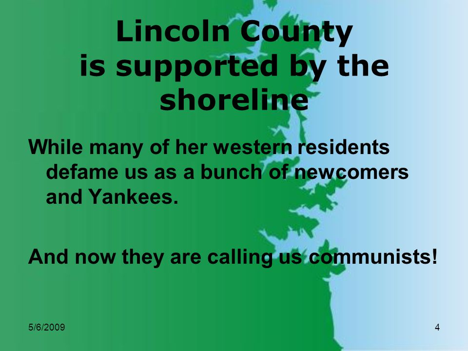 5/6/20094 Lincoln County is supported by the shoreline While many of her western residents defame us as a bunch of newcomers and Yankees.