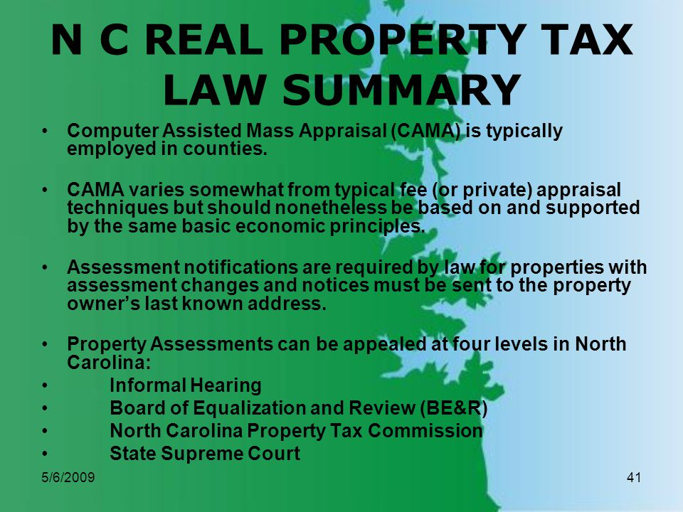 5/6/200941 N C REAL PROPERTY TAX LAW SUMMARY Computer Assisted Mass Appraisal (CAMA) is typically employed in counties.