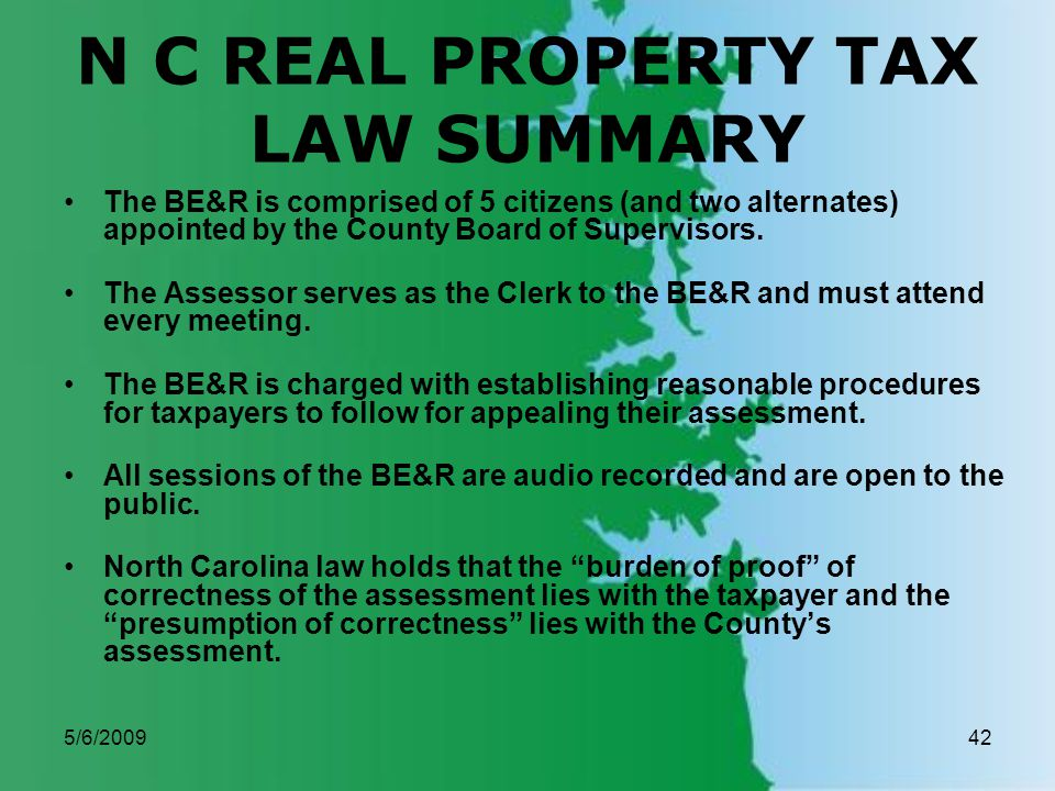 5/6/200942 N C REAL PROPERTY TAX LAW SUMMARY The BE&R is comprised of 5 citizens (and two alternates) appointed by the County Board of Supervisors.