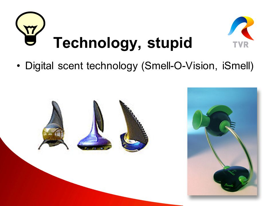 Digital scent technology (Smell-O-Vision, iSmell) Technology, stupid
