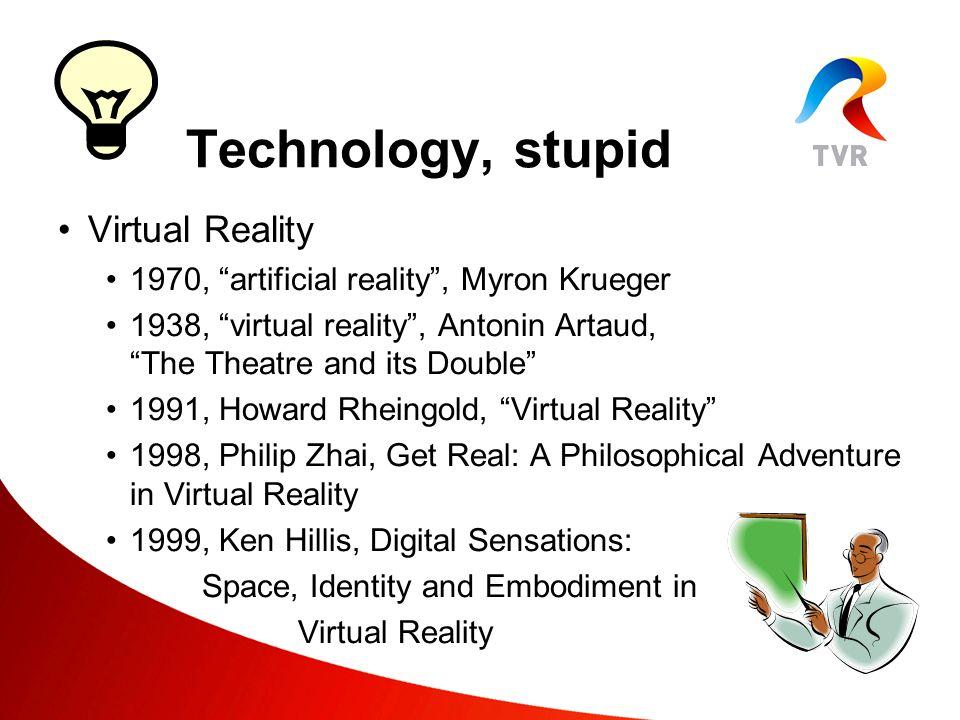 Virtual Reality Technology, stupid