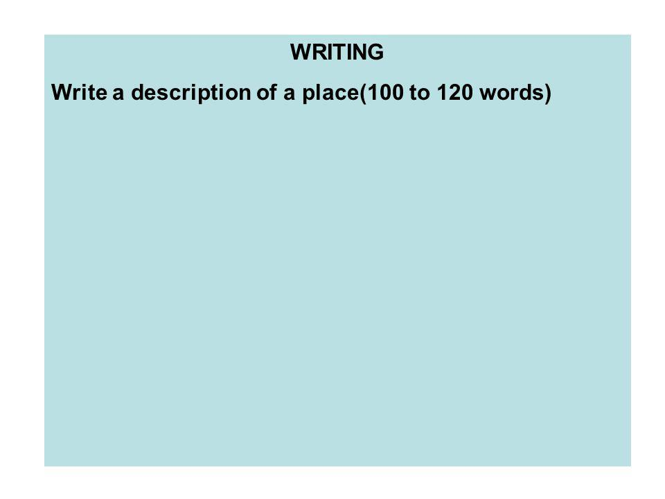 WRITING Write a description of a place(100 to 120 words)