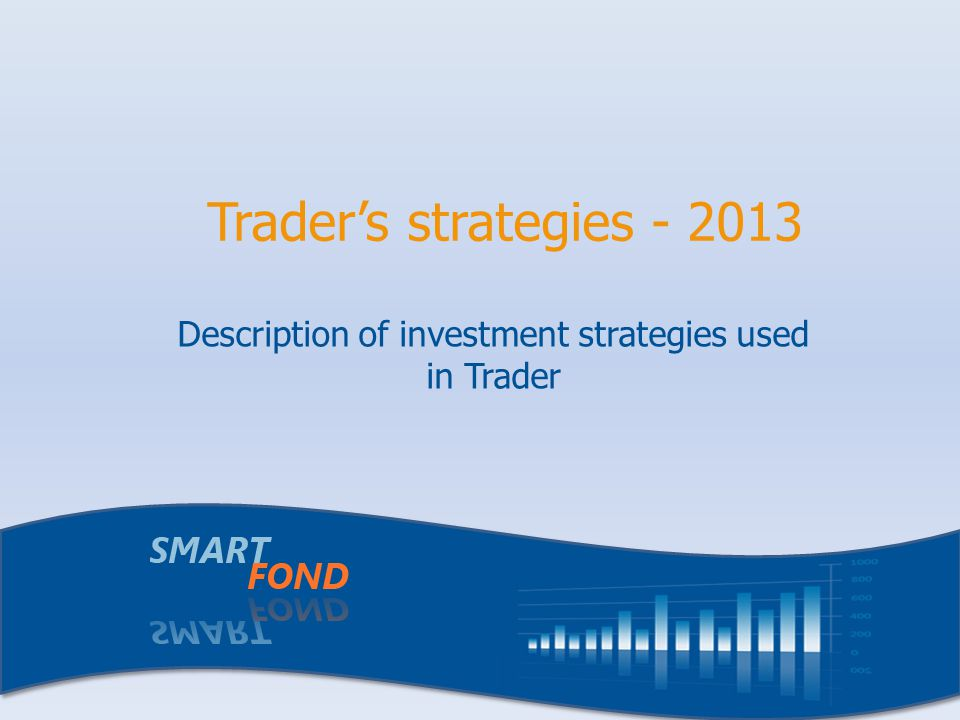 Traders strategies - 2013 Description of investment strategies used in Trader