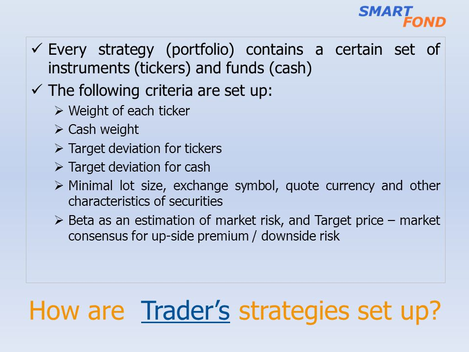 How are Traders strategies set up? Every strategy (portfolio) contains a certain set of instruments (tickers) and funds (cash) The following criteria