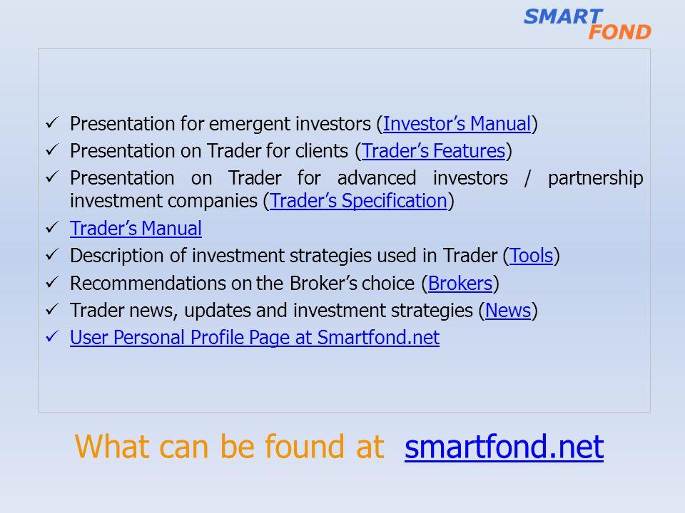 What can be found at smartfond.netsmartfond.net Presentation for emergent investors (Investors Manual)Investors Manual Presentation on Trader for clie