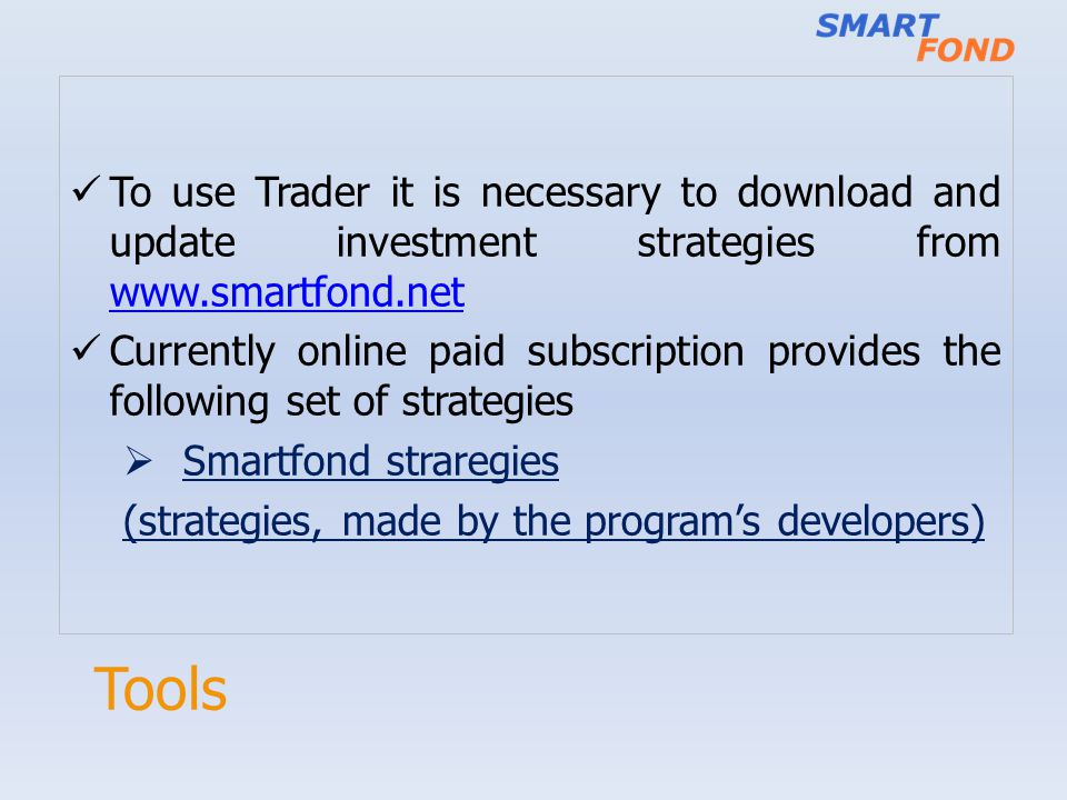 Tools To use Trader it is necessary to download and update investment strategies from www.smartfond.net www.smartfond.net Currently online paid subscr