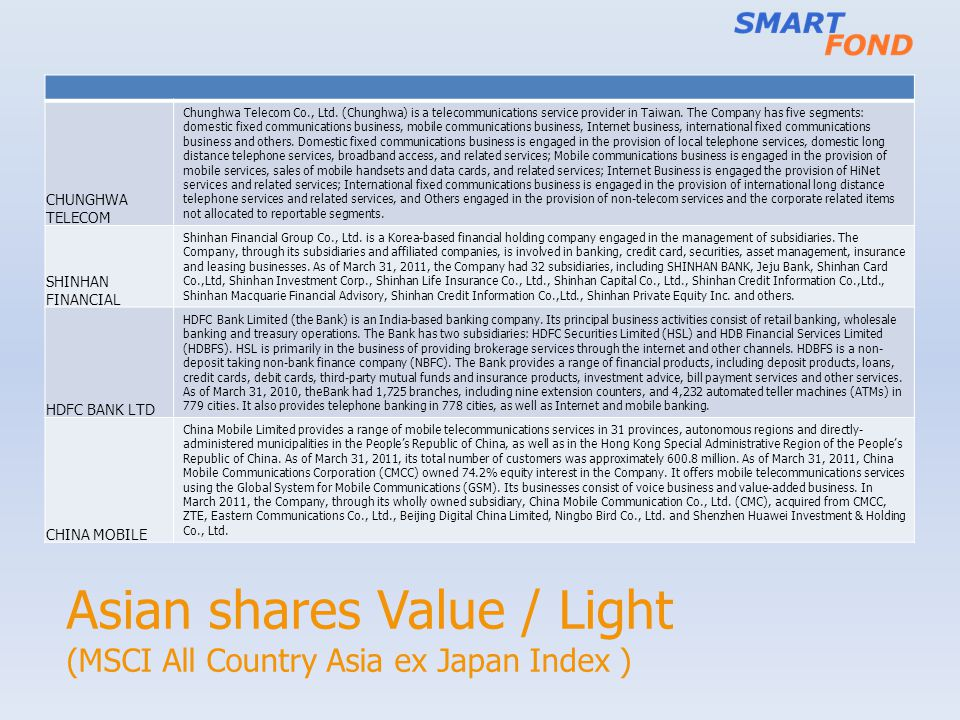 Asian shares Value / Light (MSCI All Country Asia ex Japan Index ) CHUNGHWA TELECOM Chunghwa Telecom Co., Ltd. (Chunghwa) is a telecommunications serv