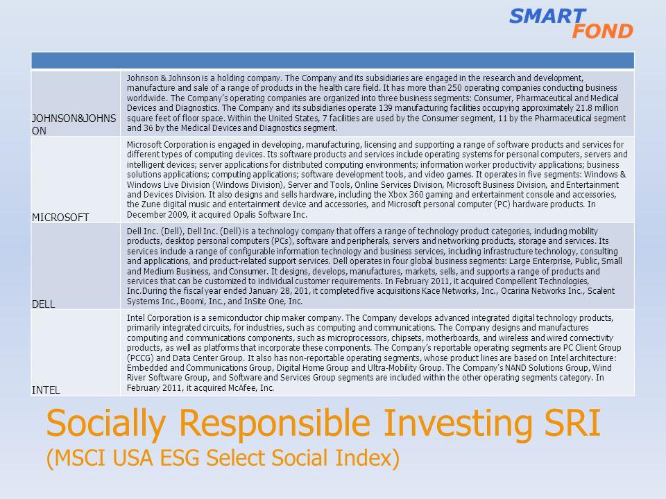 Socially Responsible Investing SRI (MSCI USA ESG Select Social Index) JOHNSON&JOHNS ON Johnson & Johnson is a holding company. The Company and its sub