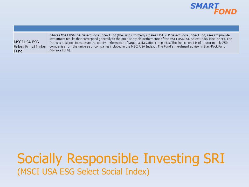 Socially Responsible Investing SRI (MSCI USA ESG Select Social Index) MSCI USA ESG Select Social Index Fund iShares MSCI USA ESG Select Social Index F