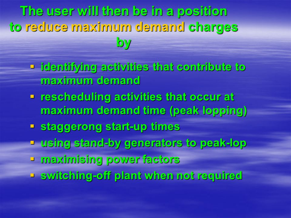 The user will then be in a position to reduce maximum demand charges by identifying activities that contribute to maximum demand identifying activitie