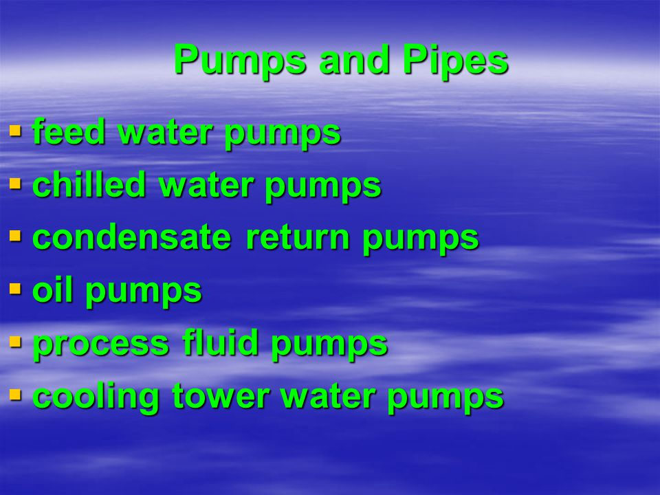 Pumps and Pipes feed water pumps feed water pumps chilled water pumps chilled water pumps condensate return pumps condensate return pumps oil pumps oi