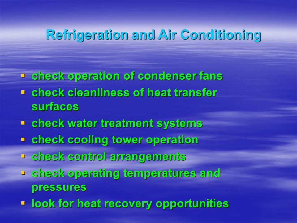 check operation of condenser fans check operation of condenser fans check cleanliness of heat transfer surfaces check cleanliness of heat transfer sur