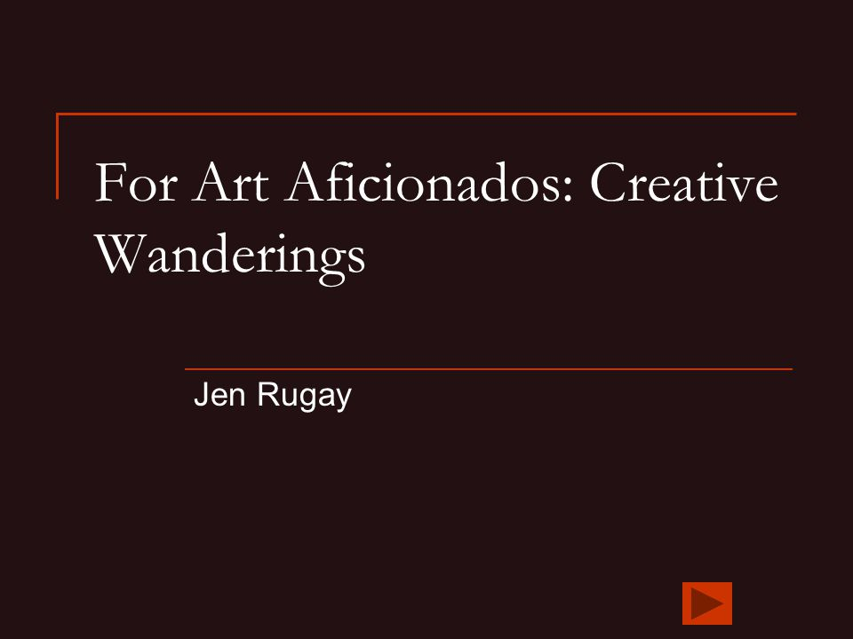 For Art Aficionados: Creative Wanderings Jen Rugay