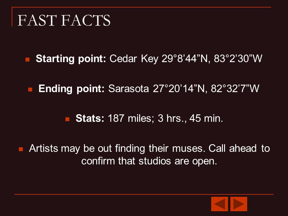 FAST FACTS Starting point: Cedar Key 29°844N, 83°230W Ending point: Sarasota 27°2014N, 82°327W Stats: 187 miles; 3 hrs., 45 min.