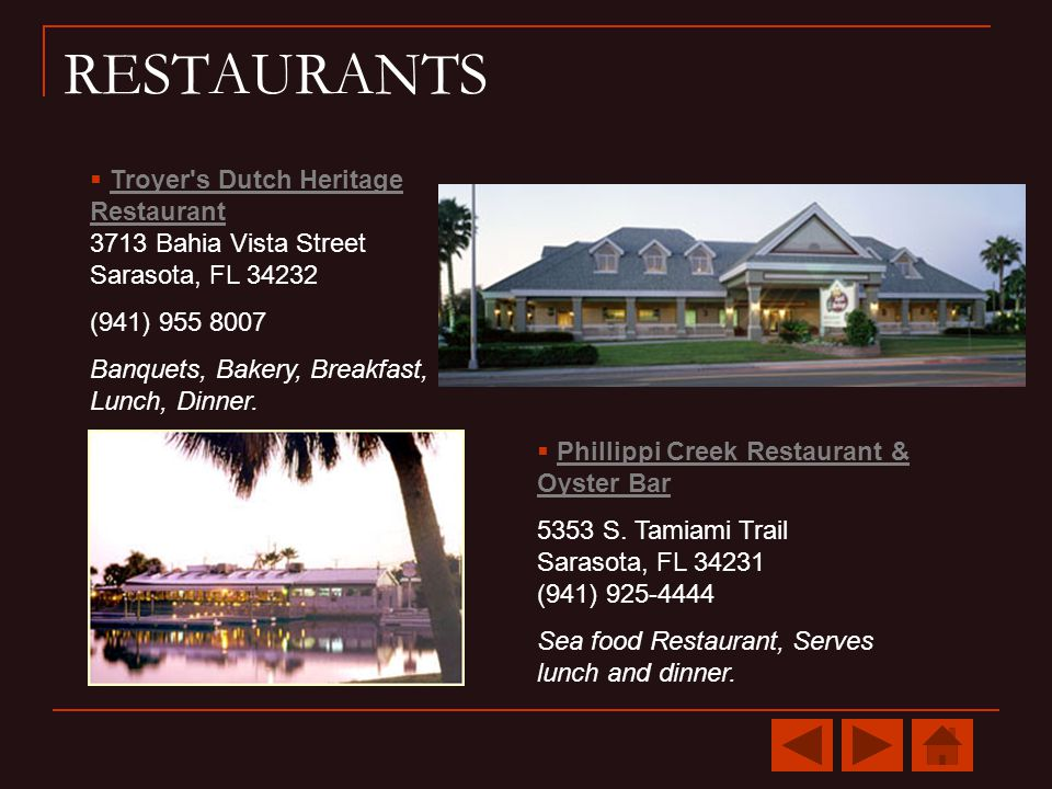 RESTAURANTS Troyer s Dutch Heritage Restaurant 3713 Bahia Vista Street Sarasota, FL 34232Troyer s Dutch Heritage Restaurant (941) 955 8007 Banquets, Bakery, Breakfast, Lunch, Dinner.