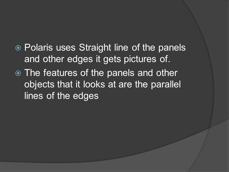 Polaris uses Straight line of the panels and other edges it gets pictures of.