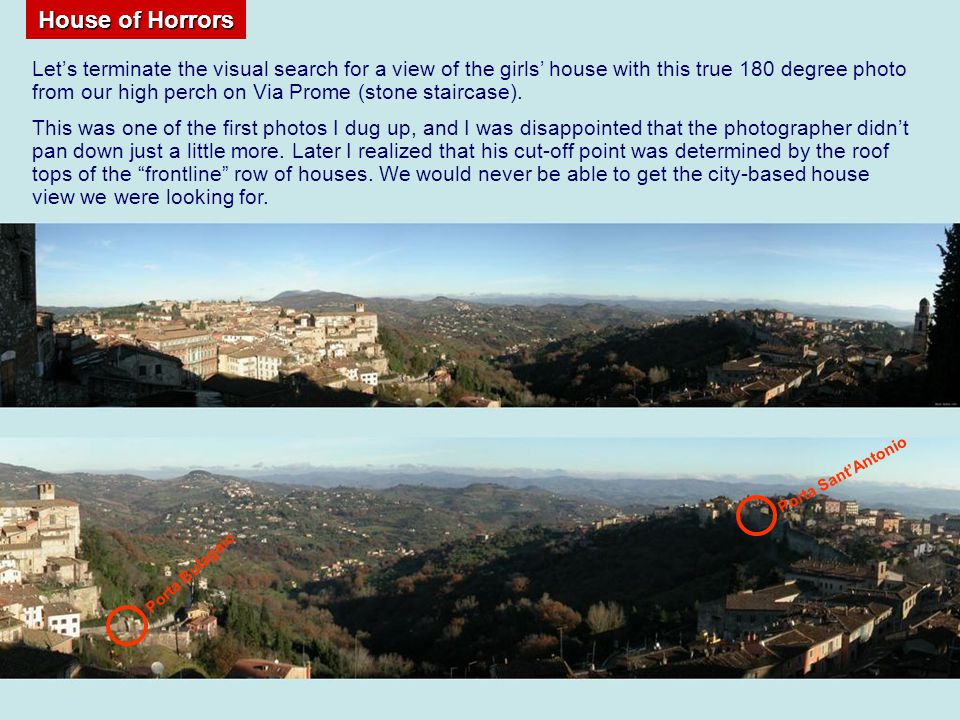 House of Horrors Lets terminate the visual search for a view of the girls house with this true 180 degree photo from our high perch on Via Prome (stone staircase).