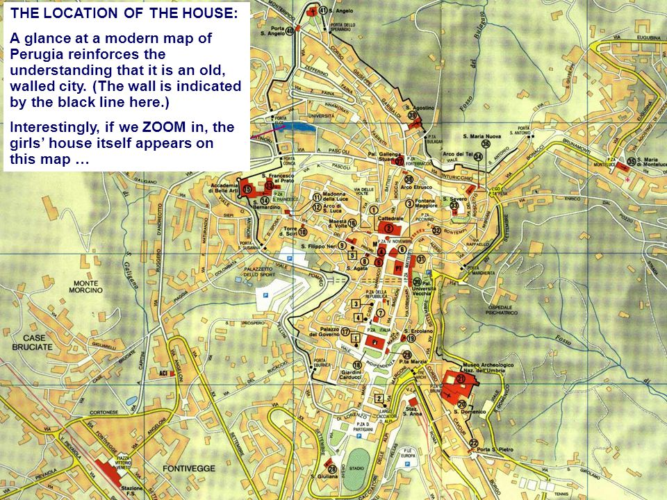 House of Horrors THE LOCATION OF THE HOUSE: A glance at a modern map of Perugia reinforces the understanding that it is an old, walled city.