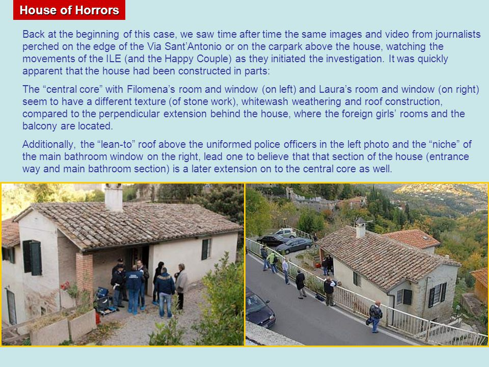 Back at the beginning of this case, we saw time after time the same images and video from journalists perched on the edge of the Via SantAntonio or on the carpark above the house, watching the movements of the ILE (and the Happy Couple) as they initiated the investigation.