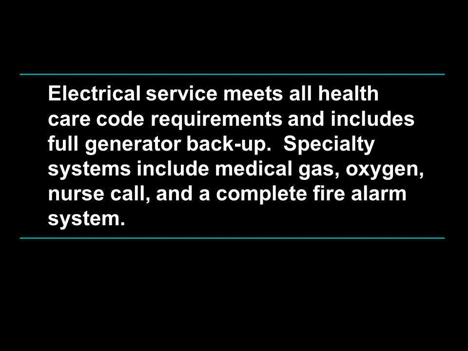 Electrical service meets all health care code requirements and includes full generator back-up.