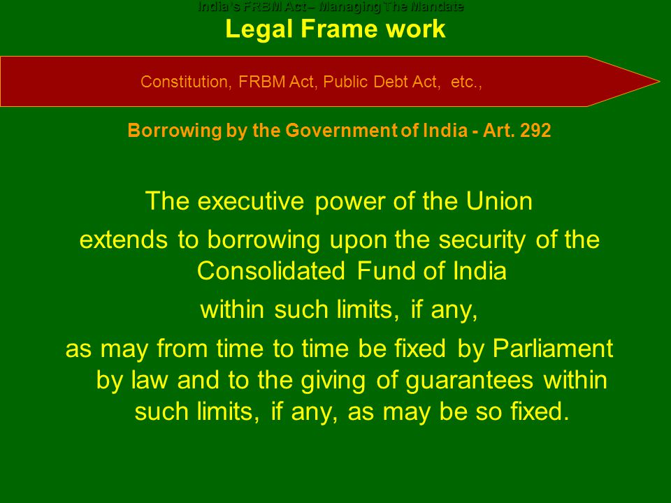 Legal Frame work Borrowing by the Government of India - Art.