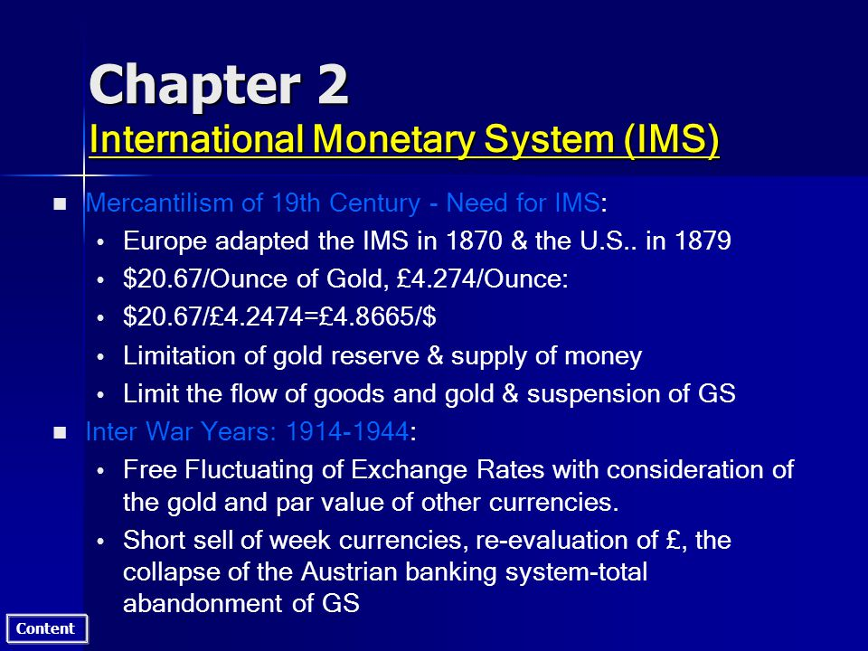 Content Chapter 2 International Monetary System (IMS) n n Mercantilism of 19th Century - Need for IMS: Europe adapted the IMS in 1870 & the U.S..