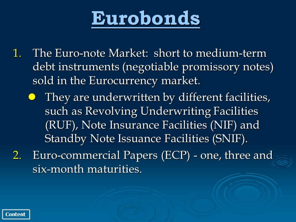 Content Eurobonds 1.The Euro-note Market: short to medium-term debt instruments (negotiable promissory notes) sold in the Eurocurrency market. They ar