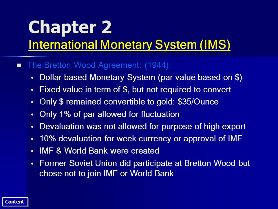 Content Chapter 2 International Monetary System (IMS) n n The Bretton Wood Agreement: (1944): Dollar based Monetary System (par value based on $) Fixe