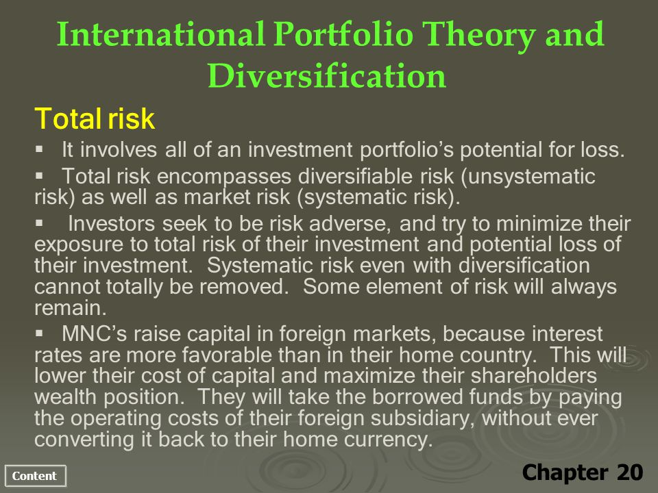 Content International Portfolio Theory and Diversification Chapter 20 Total risk It involves all of an investment portfolios potential for loss.