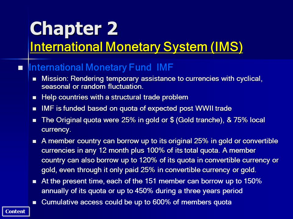 Content Chapter 2 International Monetary System (IMS) n n International Monetary Fund IMF n Mission: Rendering temporary assistance to currencies with