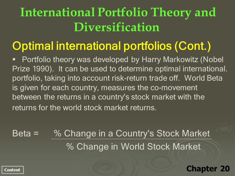 Content International Portfolio Theory and Diversification Chapter 20 Optimal international portfolios (Cont.) Portfolio theory was developed by Harry Markowitz (Nobel Prize 1990).
